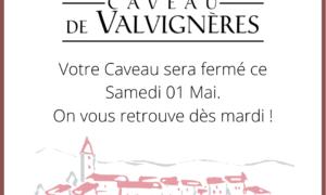 Votre Caveau sera fermé ce samedi 01 Mai.